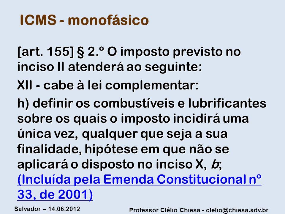 ICMS - monofásico [art. 155] § 2.º O imposto previsto no inciso II atenderá ao seguinte: XII - cabe à lei complementar: